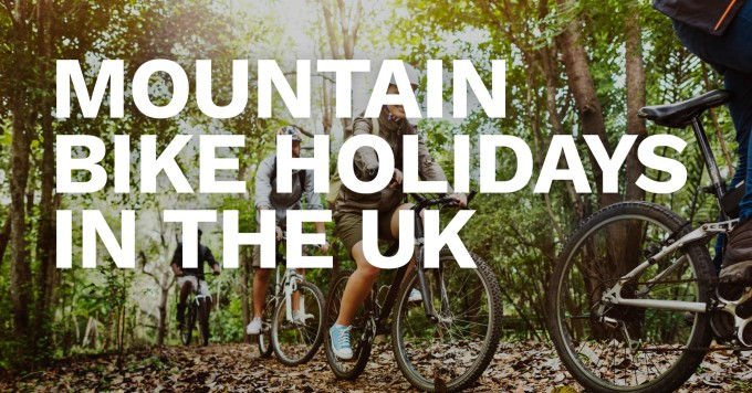 The Best Mountain Bike Holidays in the UK