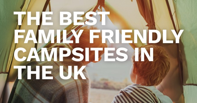 The Best Family-Friendly Campsites in the UK