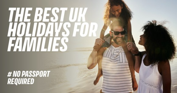 The Best UK Holidays for Families