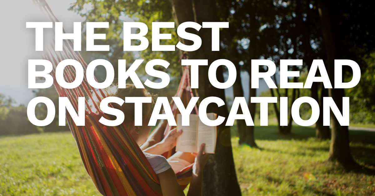 The Best Books to Read on Staycation: Chosen by You